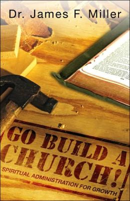 Go Build a Church!: Spiritual Administration for Growth