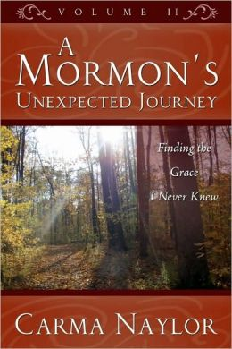 A Mormon's Unexpected Journey, Volume 2: Finding the Grace I Never Knew