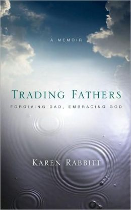 Trading Fathers: Forgiving Dad, Embracing God