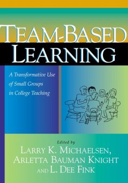Team-Based Learning: A Transformative Use of Small Groups in College Teaching