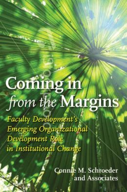 Coming In from the Margins: Faculty Development?s Emerging Organizational Development Role in Institutional Change