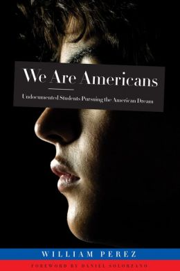 We ARE Americans: Undocumented Students Pursuing the American Dream