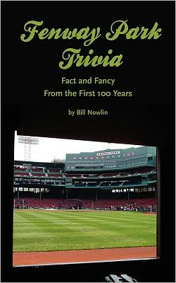Fenway Park Trivia: Fact and Fancy from the First 100 Years