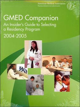 GMED Companion 2004-2005: An Insiders Guide to Selecting a Residency Program, 2004-2005