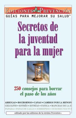 Secretos de la Juventud Para la Mujer: Cientos de Consejos Para Borrar El Paso de Los Anos (Spanish E. P. Series)