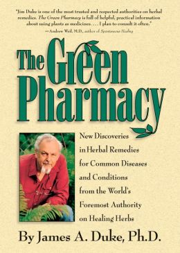 Green Pharmacy: New Discoveries in Herbal Remedies for Common Diseases and Conditions from the World's Foremost Authority on Healing Herbs