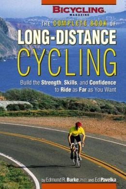 Complete Book of Long Distance Cycling: Build the Strength, Skills and Confidence to Ride as Far as You Want