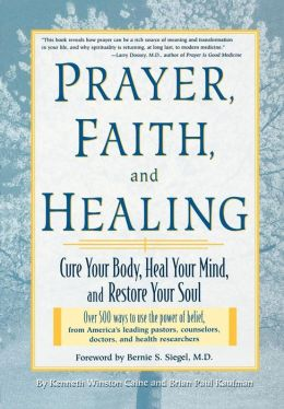 Prayer, Faith and Healing: Cure Your Body, Heal Your Mind, and Restore Your Soul