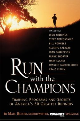 Run with the Champions: Training Programs and Secrets of America's 50 Greatest Runners
