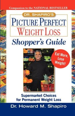Dr. Shapiro's Picture Perfect Weight Loss Shopper's Guide: Supermarket Choices for Permanent Weight Loss