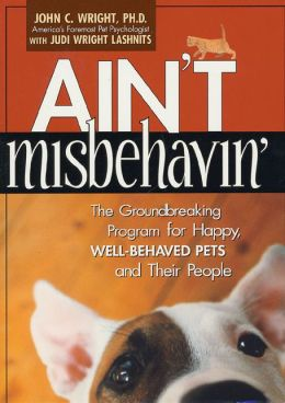 Ain't Misbehavin': The Groundbreaking Program for Happy, Well-Behaved Pets and Their People