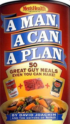 Man, a Can, a Plan: 50 Great Guy Meals Even You Can Make!