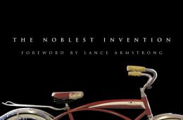 Noblest Invention: An Illustrated History of the Bicycle