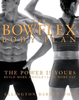 Bowflex Body Plan: The Power is Yours, Build More Muscle, Lose More Fat