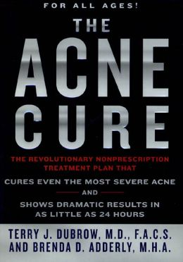 The Acne Cure: The Revolutionary Nonprescription Treatment Program that Cures Even the Most Severe Acne and Shows Dramatic Results in as Little as 24 Hours