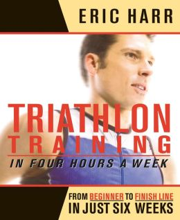Triathalon Training in Four Hours a Week: From Beginning to finish line in Just 6 Weeks