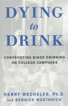 Dying to Drink: Confronting Binge Drinking on College Campuses