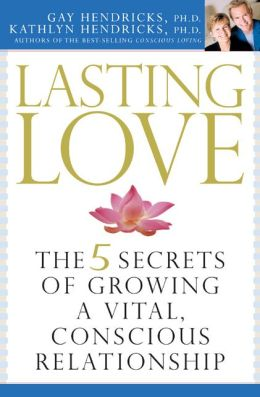 Lasting Love: The Five Secrets of Growing a Vital, Conscious Relationship