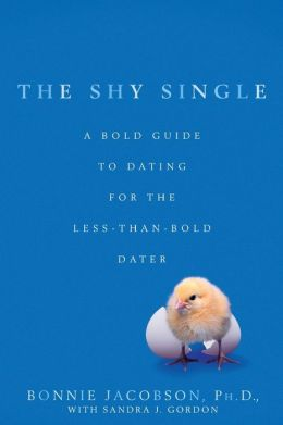 The Shy Single: A Bold Guide to Dating for the Less-than-Bold Dater Sandra J. Gordon