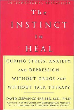 Instinct to Heal: Curing Stress, Anxiety, and Depression without Drugs and without Talk Therapy