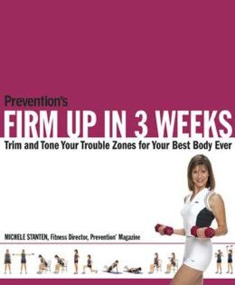 Prevention's Firm Up in 3 Weeks: Trim and Tone Your Trouble Zones for Your Best Body Ever