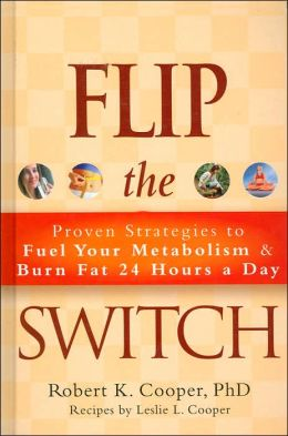 Flip the Switch: Proven Strategies to Fuel Your Metabolism and Burn Fat 24 Hours a Day
