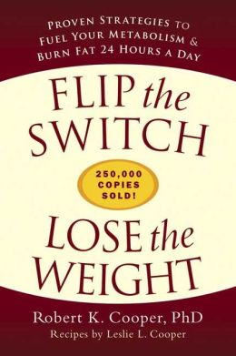 Flip the Switch, Lose the Weight: Proven Strategies to Fuel Your Metabolism and Burn Fat 24 Hours a Day