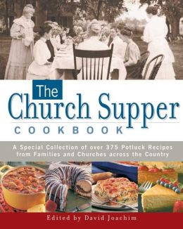 Church Supper Cookbook: A Special Collection of Over 375 Potluck Recipes from Families and Churches across the Country