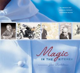 Magic in the Kitchen: The American Chef - Whimsical Portraits - Outstanding Recipes