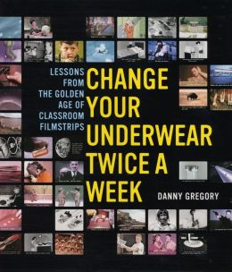 Change Your Underwear Twice a Week and Other Lessons from the Golden Age of Classroom Filmstrips