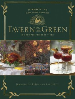 Tavern on the Green: Celebrate the New York Legend - 125 Recipes for Good Times
