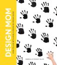 Book Cover Image. Title: Design Mom:  How to Live with Kids: A Room-by-Room Guide, Author: Gabrielle Stanley Blair