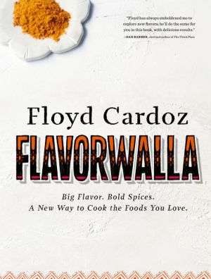 Floyd Cardoz: Flavorwalla: Big Flavors, Bold Spices, and Easy Techniques to Transform the Foods You Love