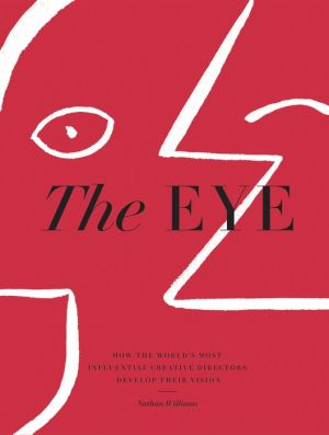 Book The Eye: How the World's Most Influential Creative Directors Develop Their Vision