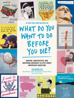 Book What Do You Want to Do Before You Die?: Moving, Unexpected, and Inspiring Answers to Life's Most Important Question