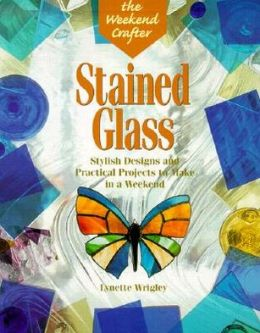 Stained Glass: Stylish Designs and Practical Projects to Make in a Weekend (Weekend Crafter Series)