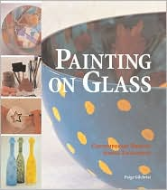 Painting on Glass: Contemporary Designs, Simple Techniques