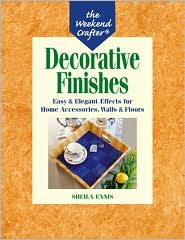 Decorative Finishes: Easy & Elegant Effects for Home Accessories, Walls & Floors (Weekend Crafter Series)