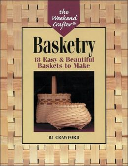 Basketry: 18 Easy & Beautiful Baskets to Make (Weekend Crafter Series)