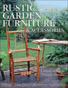 Rustic Garden Furniture & Accessories: Making Chairs, Planters, Birdhouses, Gates & More