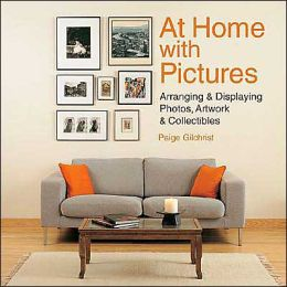 At Home with Pictures: Arranging & Displaying Photos, Artwork & Collectibles