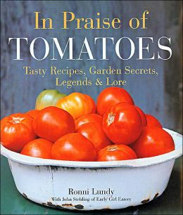 In Praise of Tomatoes: Tasty Recipes, Garden Secrets, Legends & Lore