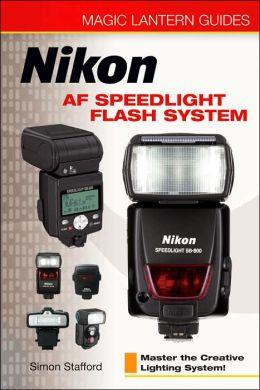 Magic Lantern Guides: Nikon AF Speedlight Flash System: Master the Creative Lighting System!