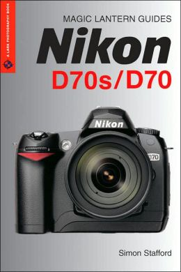Magic Lantern Guides: Nikon D70s/D70