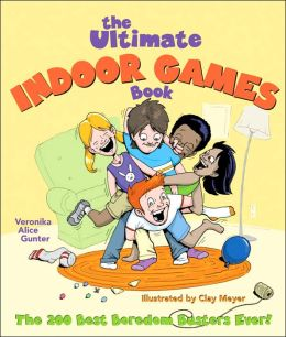 The Ultimate Indoor Games Book: The 200 Best Boredom Busters Ever!