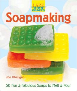 Kids' Crafts: Soapmaking: 50 Fun & Fabulous Soaps to Melt & Pour