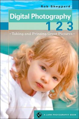 Digital Photography 1 2 3: Taking and Printing Great Pictures