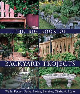 The Big Book of Backyard Projects: Walls, Fences, Paths, Patios, Benches, Chairs & More
