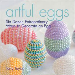 Artful Eggs: Six Dozen Extraordinary Ways to Decorate an Egg