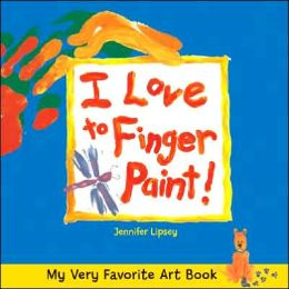 My Very Favorite Art Book: I Love to Finger Paint!